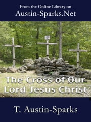 The Cross of our Lord Jesus Christ ebook by T. Austin-Sparks