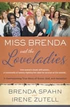 Miss Brenda and the Loveladies - A Heartwarming True Story of Grace, God, and Gumption ebook by Brenda Spahn, Irene Zutell