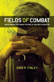 Fields of Combat - Understanding PTSD among Veterans of Iraq and Afghanistan ebook by Erin P. Finley