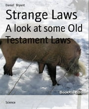 Strange Laws - A look at some Old Testament Laws ebook by Daniel Bryant