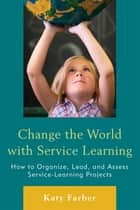 Change the World with Service Learning ebook by Katy Farber