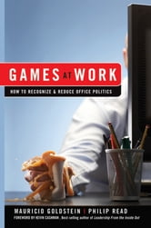 Games At Work - How to Recognize and Reduce Office Politics ebook by Mauricio Goldstein,Phil Read