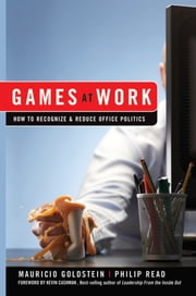 Games At Work - How to Recognize and Reduce Office Politics ebook by Mauricio Goldstein,Phil Read,Kevin Cashman