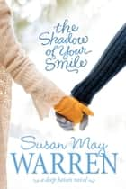 The Shadow of Your Smile ebook by Susan May Warren