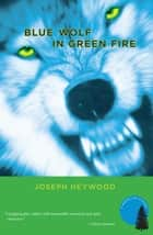 Blue Wolf In Green Fire - A Woods Cop Mystery ebook by Joseph Heywood