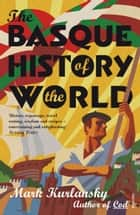 The Basque History Of The World ebook by Mark Kurlansky