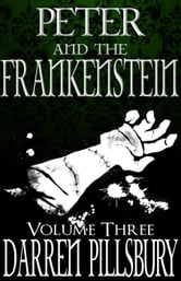 Peter And The Frankenstein (Volume Three) - Peter And The Monsters, #3 ebook by Darren Pillsbury