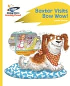 Reading Planet - Baxter Visits Bow Wow! - Yellow: Rocket Phonics ebook by Isabel Thomas