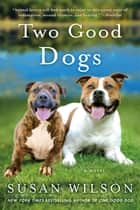 Two Good Dogs - A Novel ebook by Susan Wilson