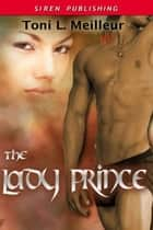 The Lady Prince ebook by Toni L. Meilleur