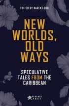 New Worlds, Old Ways - Speculative Tales from the Caribbean ebook by Karen Lord
