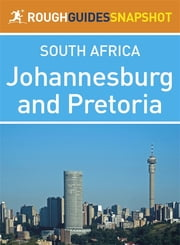 Johannesburg and Pretoria Rough Guides Snapshot South Africa (includes Braamfontein, Parktown, Melville, Soweto, and the Cradle of Humankind) ebook by Barbara McCrea,Donald Reid,Tony Pinchuck,Ross Velton