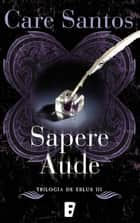 Sapere Aude - Serie Eblus (Vol. III) ebook by Care Santos