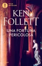 Una fortuna pericolosa ebook by Ken Follett, Roberta Rambelli