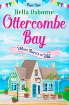 Ottercombe Bay – Part One: Where There's a Will... (Ottercombe Bay Series) ebook by