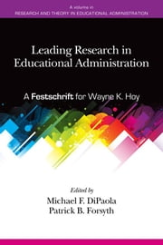 Leading Research in Educational Administration: A Festschrift for Wayne K. Hoy ebook by Dipaola, Michael