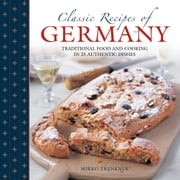 Classic Recipes of Germany - Traditional Food and Cooking in 25 Authentic Dishes ebook by Mirko Trenkner