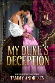 My Duke's Deception - Wicked Lords of London, #2 ebook by Tammy Andresen