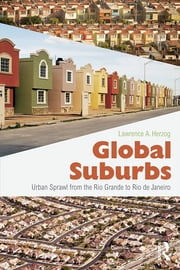 Global Suburbs - Urban Sprawl from the Rio Grande to Rio de Janeiro ebook by Lawrence Herzog