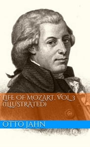 Life Of Mozart, Vol. 3 (Illustrated) ebook by Otto Jahn