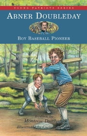 Abner Doubleday, Boy Baseball Pioneer ebook by Dunham, Montrew