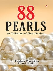 88 Pearls - A Collection of Short Stories ebook by Dr. Krishna Murari Soni,Piyush Soni