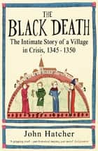 The Black Death - An Intimate History eBook by John Hatcher