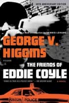The Friends of Eddie Coyle - A Novel ebook by George V. Higgins, Dennis Lehane
