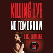 Killing Eve: No Tomorrow audiobook by Luke Jennings