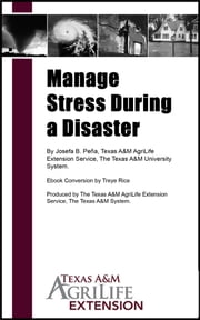 Manage Stress During a Disaster ebook by Texas A&M AgriLife Extension Service