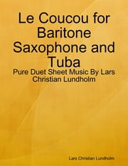 Le Coucou for Baritone Saxophone and Tuba - Pure Duet Sheet Music By Lars Christian Lundholm ebook by Lars Christian Lundholm