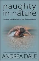 Naughty in Nature - Sizzling Stories of Sex in the Great Outdoors ebook by Andrea Dale