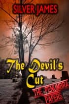 The Devil's Cut - The Penumbra Papers, #3 ebook by Silver James