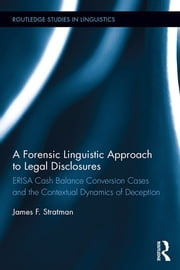 A Forensic Linguistic Approach to Legal Disclosures - ERISA Cash Balance Conversion Cases and the Contextual Dynamics of Deception ebook by James Stratman