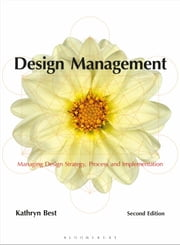 Design Management - Managing Design Strategy, Process and Implementation ebook by Kathryn Best