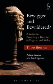 Bewigged and Bewildered? - A Guide to Becoming a Barrister in England and Wales ebook by Adam Kramer,Mr Ian Higgins