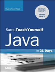 Java in 21 Days, Sams Teach Yourself (Covering Java 8) ebook by Rogers Cadenhead