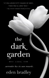 The Dark Garden - A Novel ebook by Eden Bradley