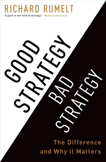 Good Strategy Bad Strategy - The Difference and Why It Matters ebook by Richard Rumelt