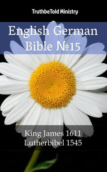 English German Bible №15 - King James 1611 - Lutherbibel 1545 ebook by TruthBeTold Ministry