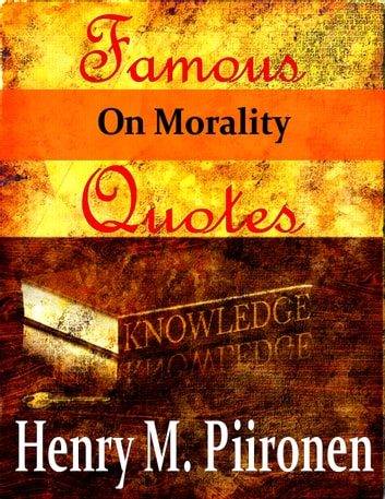 Famous Quotes on Morality ebook by Henry M. Piironen