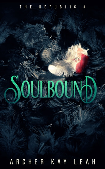 Soulbound (The Republic Book 4) ebook by Archer Kay Leah