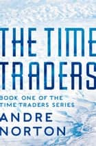 The Time Traders ebook by Andre Norton