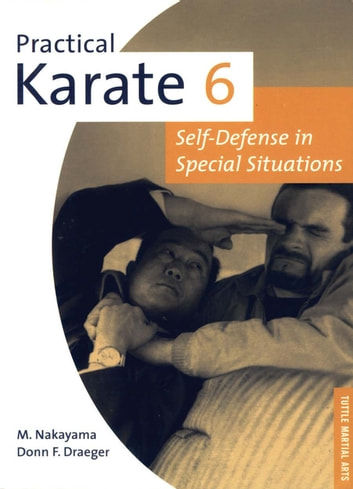 Practical Karate Volume 6 - Self-Defense in Special Situations ebook by Masatoshi Nakayama,Donn F. Draeger