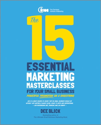 The 15 Essential Marketing Masterclasses for Your Small Business ebook by Dee Blick
