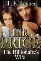 The Billionaire's Wife - An Heir At Any Price Book Two ebook by Holly Rayner