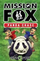 Panda Chase: Mission Fox Book 2 - Mission Fox Book 2 ebook by Justin D'Ath, Heath McKenzie