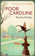 Poor Caroline ebook by Winifred Holtby