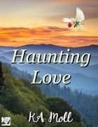 Haunting Love ebook by KA Moll
