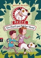 P.F.O.T.E. - Ein (fast) perfekter Hund ebook by Bettina Obrecht, Barbara Scholz